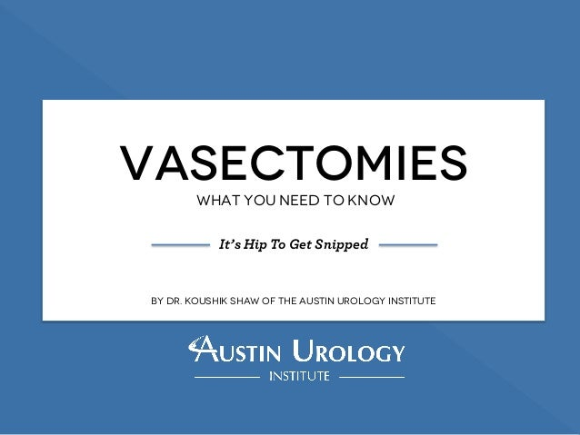 vasectomy presentation This guidance covers pre-operative evaluation and consultation of prospective vasectomy patients techniques for local anesthesia the type of information and information presentation that is most effective to gain the patient's attention.