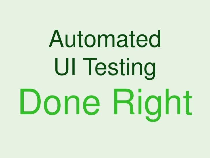 Automated UI TestingDone Right