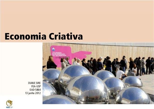 Economia Criativa DIANE SIRE FEA-USP EAD-5864 13 junho 2012