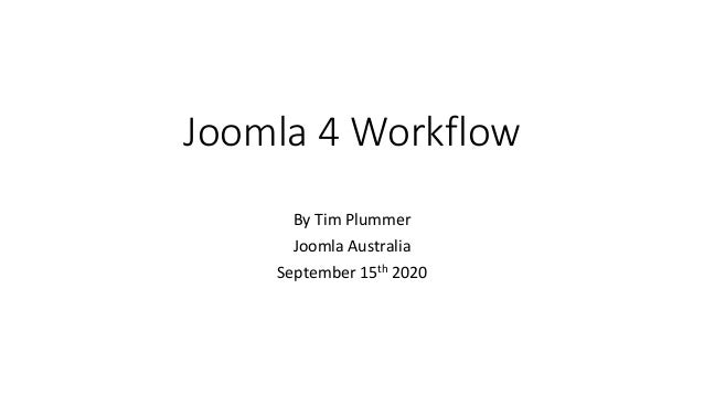 Joomla 4 Workflow By Tim Plummer Joomla Australia September 15th 2020