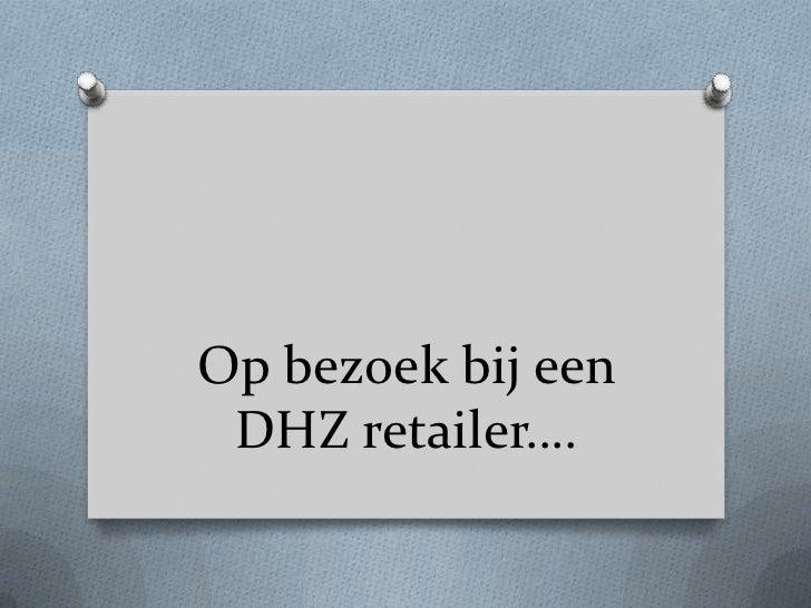 Op bezoek bij een DHZ retailer….<br />