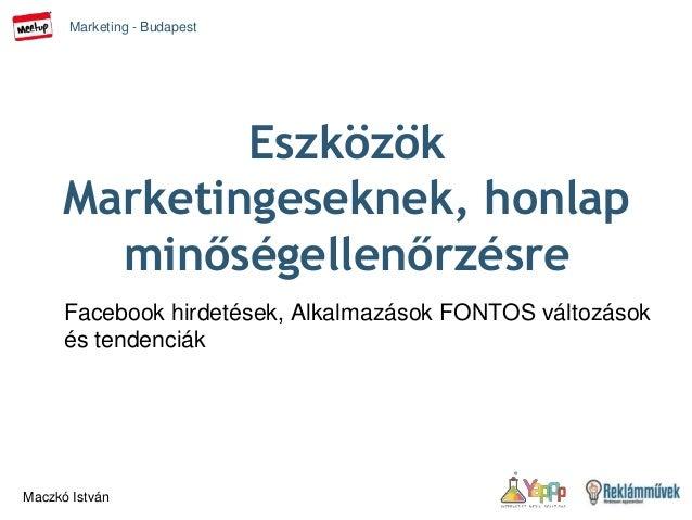 Marketing - Budapest  Maczkó István  Eszközök  Marketingeseknek, honlap  minőségellenőrzésre  Facebook hirdetések, Alkalma...