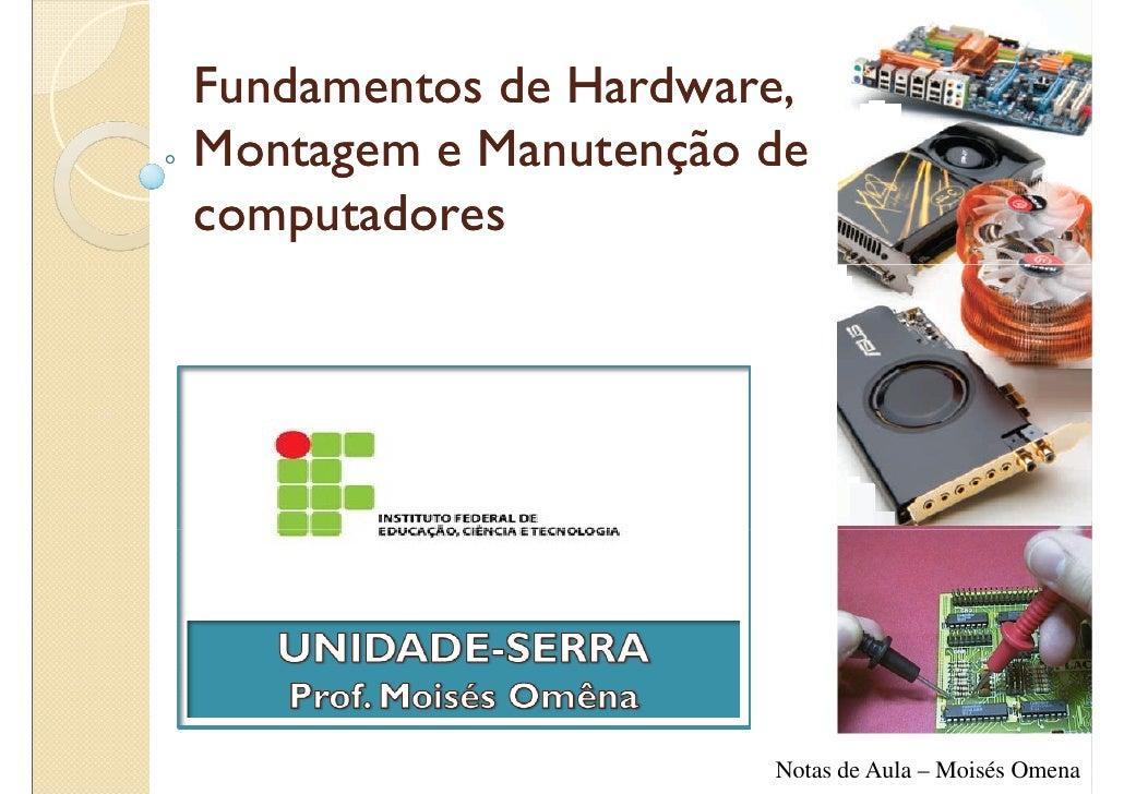 Fundamentos de Hardware, Montagem e Manutenção de computadores                           Notas de Aula – Moisés Omena