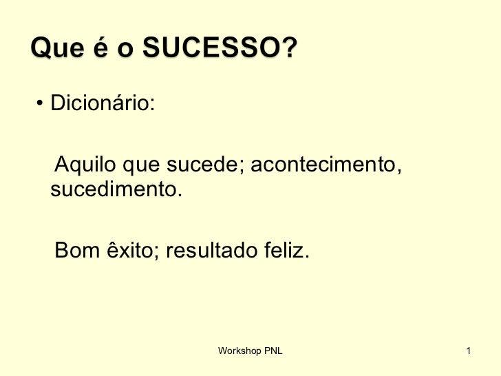 <ul><li>Dicionário: </li></ul><ul><li>Aquilo que sucede; acontecimento, sucedimento. </li></ul><ul><li>Bom êxito; resultad...