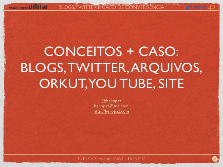 BLOGS, TWITTER E CASO DE CONVERGÊNCIA        CONCEITOS + CASO: BLOGS, TWITTER, ARQUIVOS,   ORKUT, YOU TUBE, SITE          ...