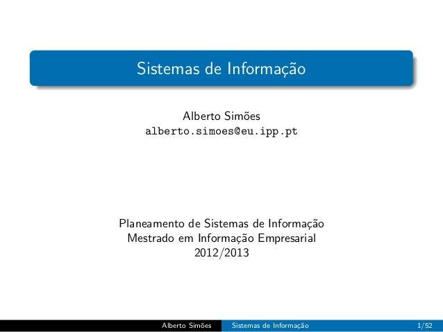 Sistemas de Informa¸˜o                      ca          Alberto Sim˜es                     o    alberto.simoes@eu.ipp.ptPl...
