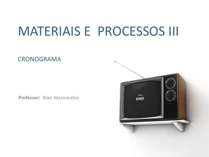 MATERIAIS E PROCESSOS IIICRONOGRAMAProfessor: Alan Vasconcelos