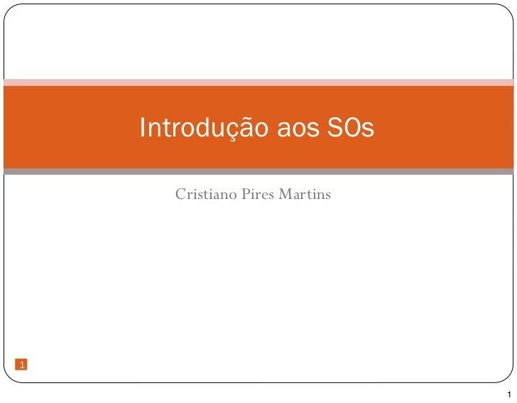 Introdução aos SOs      Cristiano Pires Martins11                                1