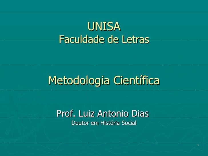 UNISA Faculdade de Letras Metodologia Científica Prof. Luiz Antonio Dias  Doutor em História Social