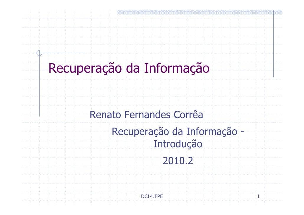 Recuperação da Informação         Renato Fernandes Corrêa           Recuperação da Informação -                   Introduç...