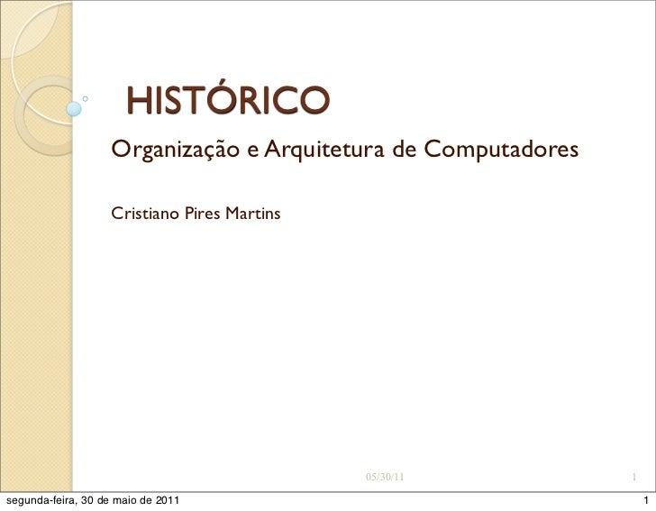 HISTÓRICO                   Organização e Arquitetura de Computadores                   Cristiano Pires Martins           ...