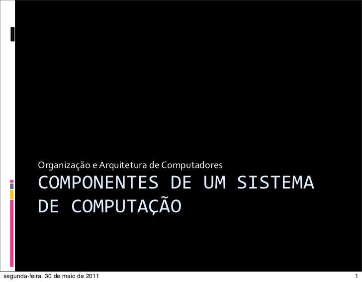 Organização e Arquitetura de Computadores           COMPONENTES DE UM SISTEMA            DE COMPUTAÇÃOse...