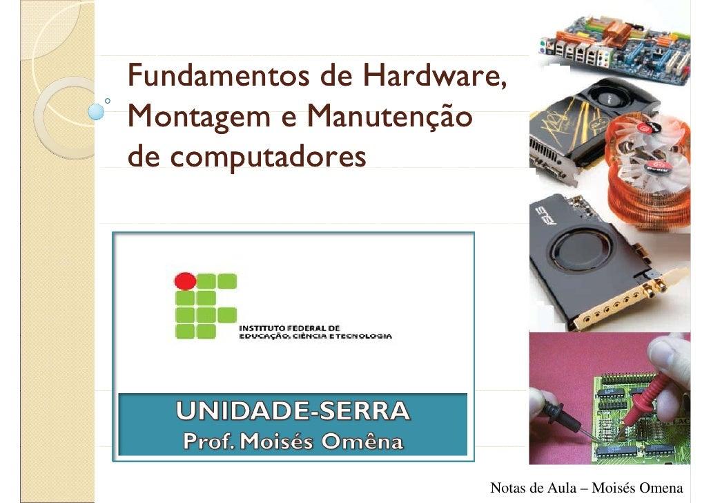 Fundamentos de Hardware, Montagem e Manutenção de computadores       p                           Notas de Aula – Moisés Om...