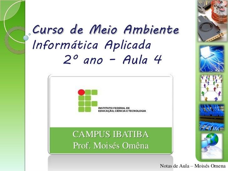 Curso de Meio AmbienteInformática Aplicada     2º ano – Aula 4      CAMPUS IBATIBA      Prof. Moisés Omêna                ...