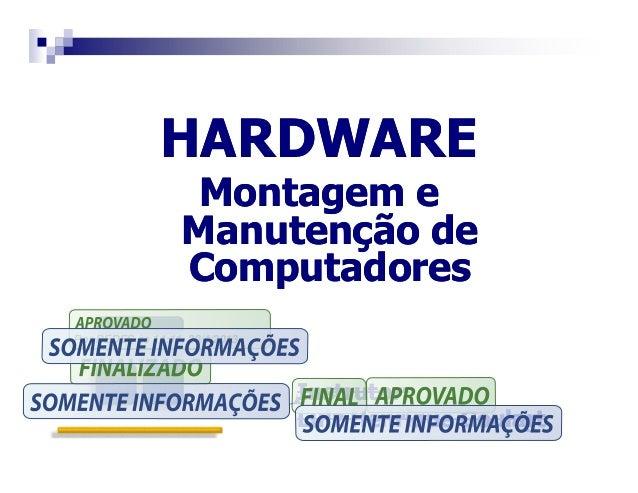HARDWAREHARDWAREMontagem eMontagem eManutenção deManutenção deComputadoresComputadoresInstrutor:Instrutor:Luiz Henrique Go...