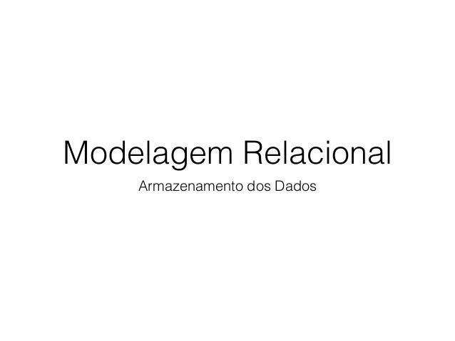 Modelagem Relacional Armazenamento dos Dados