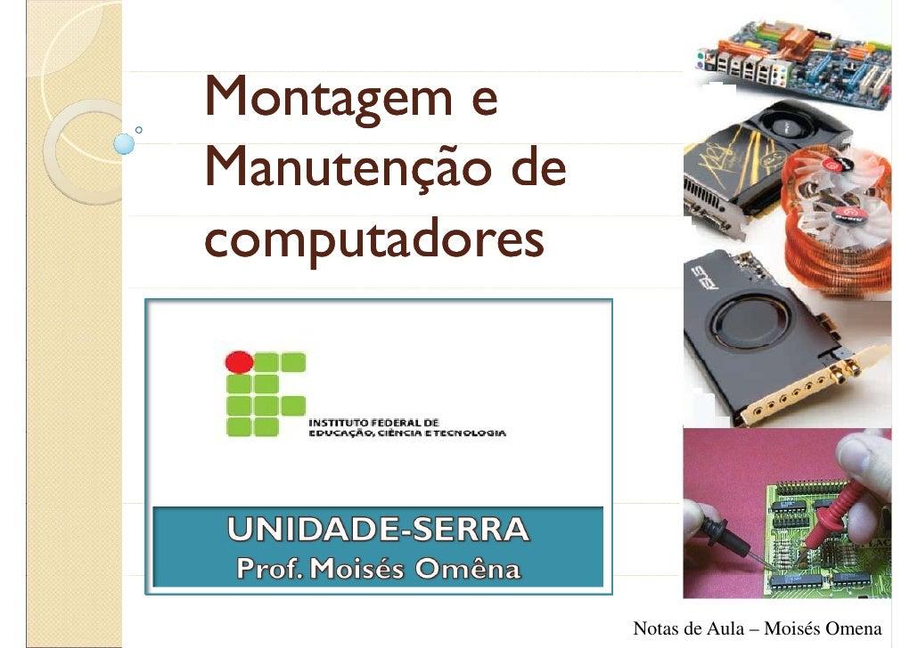 Montagem e Manutenção de computadores                     Notas de Aula – Moisés Omena