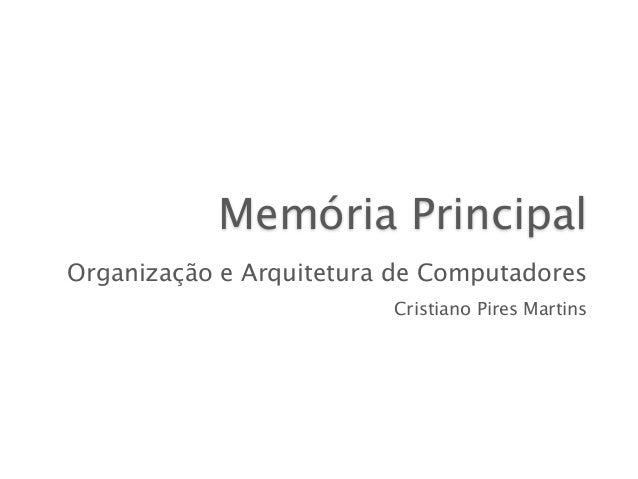 Memória Principal Organização e Arquitetura de Computadores Cristiano Pires Martins
