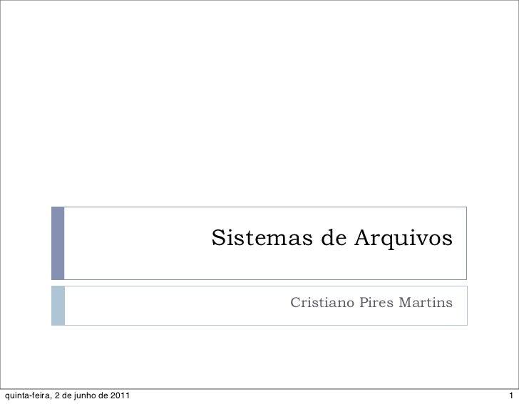 Sistemas de Arquivos                                         Cristiano Pires Martinsquinta-feira, 2 de junho de 2011      ...