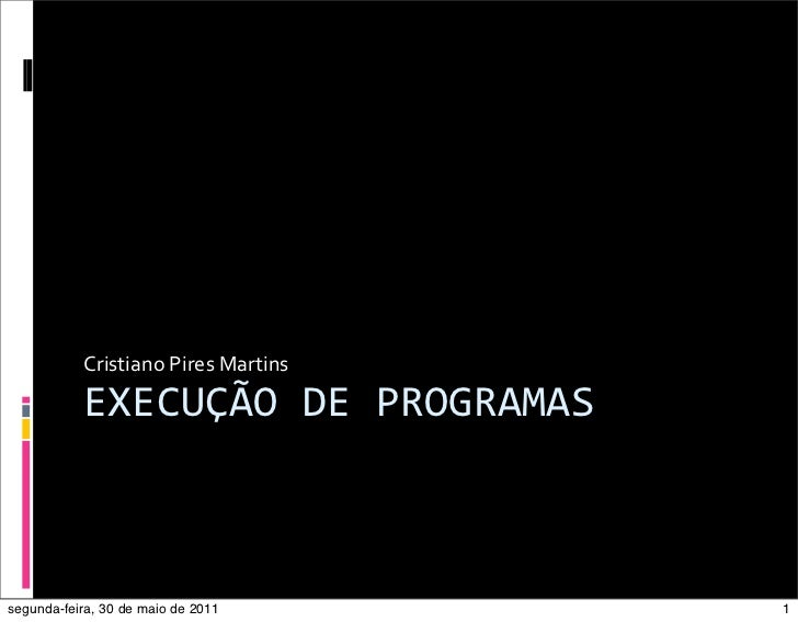 Cristiano Pires Martins           EXECUÇÃO DE PROGRAMASsegunda-feira, 30 de maio de 2011          1