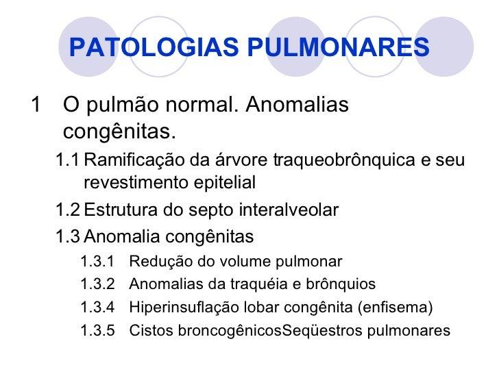 PATOLOGIAS PULMONARES <ul><li>1 O pulmão normal. Anomalias congênitas. </li></ul><ul><ul><li>1.1 Ramificação da árvore tra...