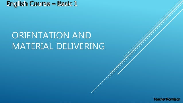 ORIENTATION AND MATERIAL DELIVERING