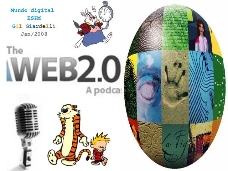 Mundo digital  ESPM G i l  G i a r d e l l i Jan/2008