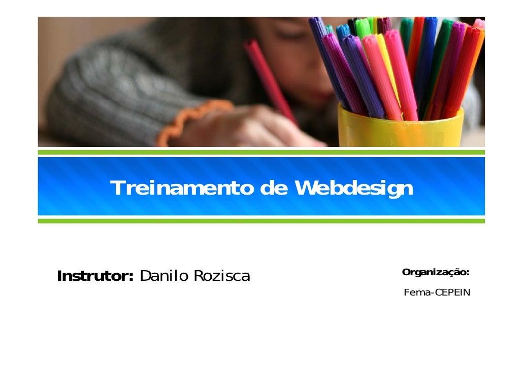 Treinamento de Webdesign   Instrutor: Danilo Rozisca    O                              Organização:                       ...