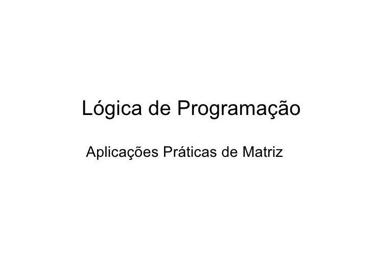 Lógica de Programação Aplicações Práticas de Matriz
