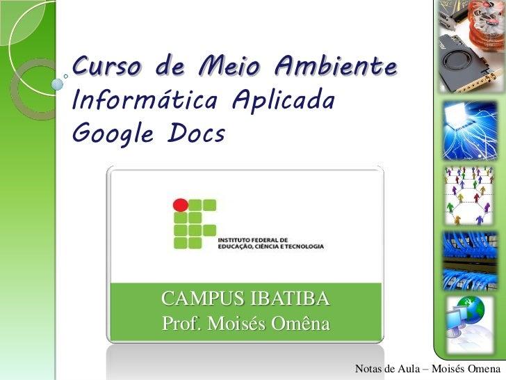 Curso de Meio AmbienteInformática AplicadaGoogle Docs      CAMPUS IBATIBA      Prof. Moisés Omêna                         ...