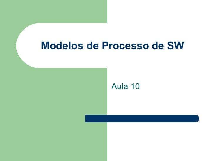 Modelos de Processo de SW Aula 10