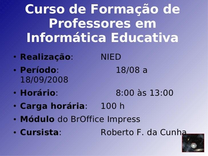 Curso de Formação de Professores em Informática Educativa <ul><li>Realização :  NIED </li></ul><ul><li>Período :  18/08 a ...