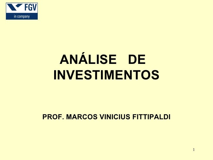 ANÁLISE  DE  INVESTIMENTOS PROF. MARCOS VINICIUS FITTIPALDI
