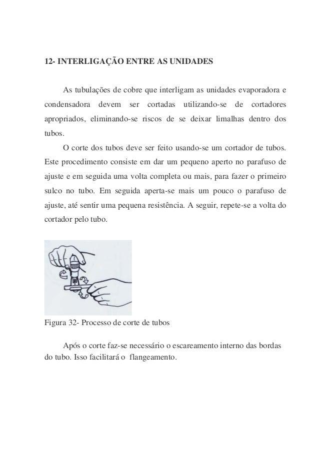 12- INTERLIGAÇÃO ENTRE AS UNIDADES As tubulações de cobre que interligam as unidades evaporadora e condensadora devem ser ...