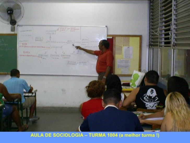 AULA DE SOCIOLOGIA – TURMA 1004 (a melhor turma !)