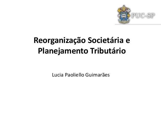 Reorganização Societária ePlanejamento TributárioLucia Paoliello Guimarães