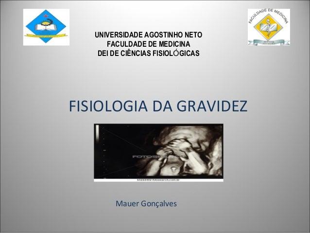 FISIOLOGIA DA GRAVIDEZ Mauer Gonçalves 1 UNIVERSIDADE AGOSTINHO NETO FACULDADE DE MEDICINA DEI DE CIÊNCIAS FISIOLÓGICAS