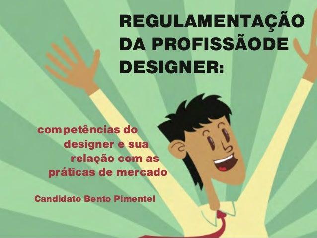 REGULAMENTAÇÃO DA PROFISSÃODE DESIGNER: competências do  designer e sua relação com as práticas de mercado Candidato Bent...