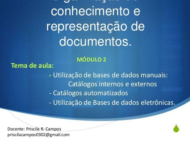 S organização do conhecimento e representação de documentos. Tema de aula: - Utilização de bases de dados manuais: Catálog...