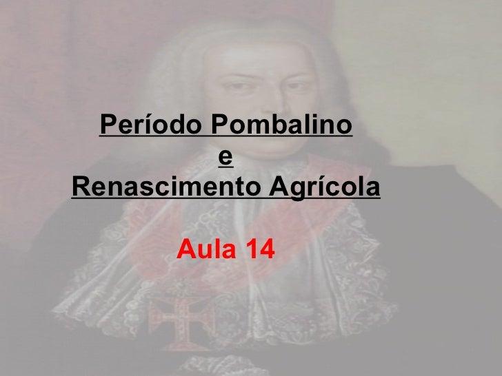 Período Pombalino e Renascimento Agrícola Aula 14