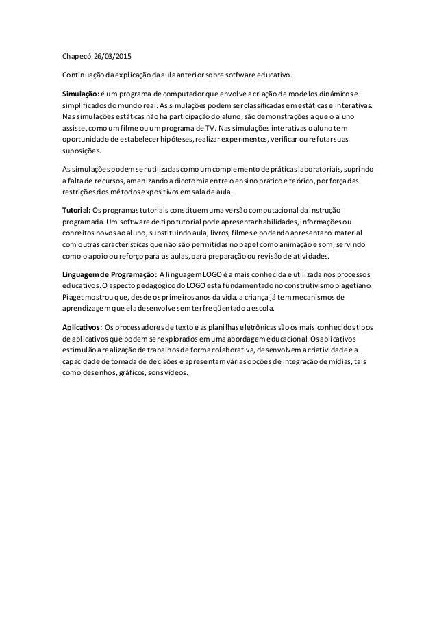 Chapecó,26/03/2015 Continuaçãodaexplicaçãodaaulaanteriorsobre sotfware educativo. Simulação: é um programa de computadorqu...