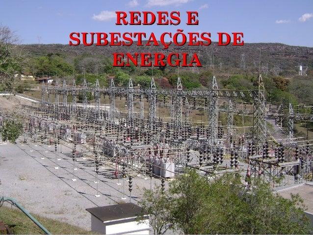 REDES EREDES E SUBESTAÇÕES DESUBESTAÇÕES DE ENERGIAENERGIA