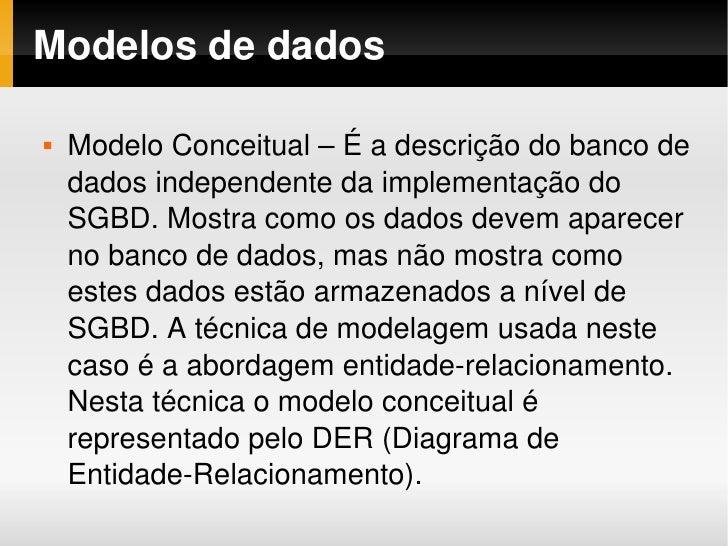 Modelosdedados          ModeloConceitual–Éadescriçãodobancode                dadosindependentedaimplementaç...