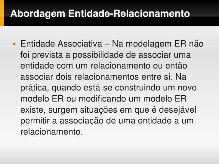 AbordagemEntidadeRelacionamento           EntidadeAssociativa–NamodelagemERnão                foiprevistaapos...