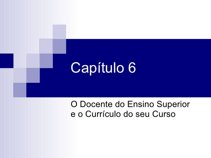 Capítulo 6 O Docente do Ensino Superior e o Currículo do seu Curso