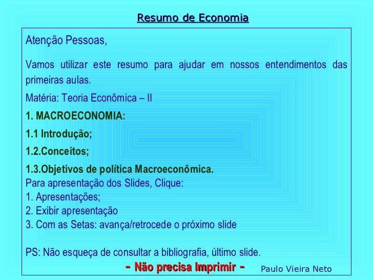 Resumo de EconomiaAtenção Pessoas,Vamos utilizar este resumo para ajudar em nossos entendimentos dasprimeiras aulas.Matéri...