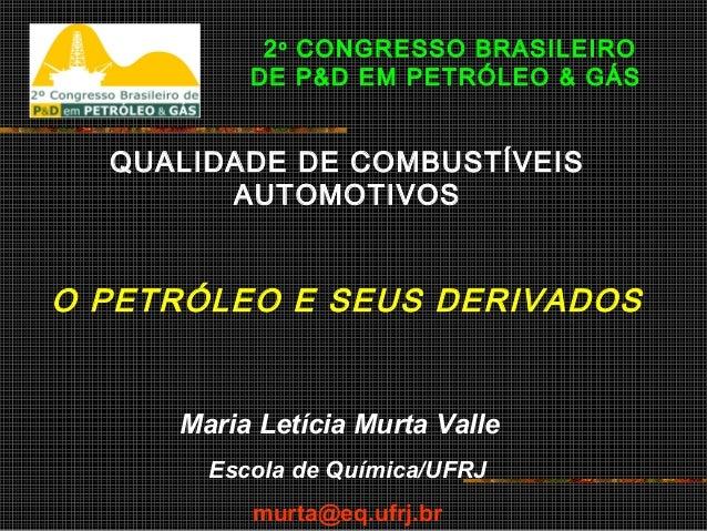 2 o CONGRESSO BRASILEIRO DE P&D EM PETRÓLEO & GÁS  QUALIDADE DE COMBUSTÍVEIS AUTOMOTIVOS  O PETRÓLEO E SEUS DERIVADOS  Mar...