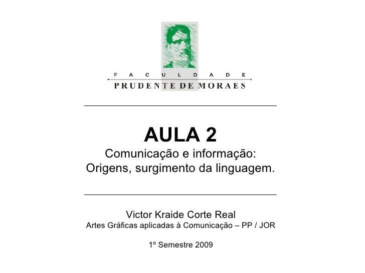 AULA 2 Comunicação e informação: Origens, surgimento da linguagem. Victor Kraide Corte Real Artes Gráficas aplicadas à Com...
