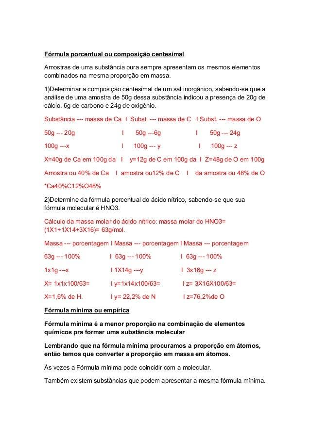 Fórmula porcentual ou composição centesimal Amostras de uma substância pura sempre apresentam os mesmos elementos combinad...