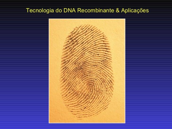 Tecnologia do DNA Recombinante & Aplicações